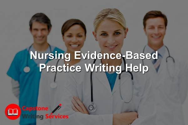 Nursing Evidence-Based Practice Writing Help